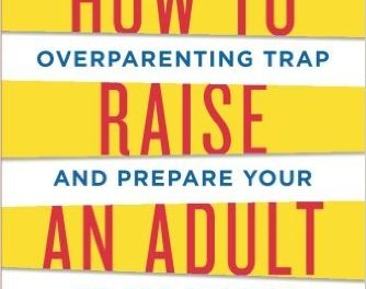 Break Free of Overparenting and Prepare Your Kid for Success