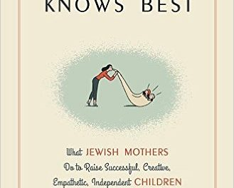 What Jewish Mothers Do to Raise Successful, Creative, Empathetic, Independent Children