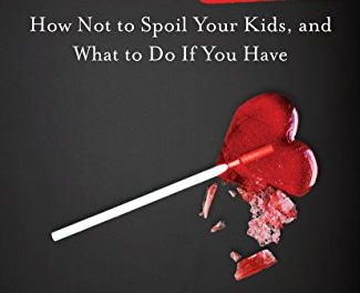 How Not to Spoil Your Kids and What to Do If You Already Have