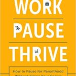 How to Pause for Parenthood without Killing Your Career